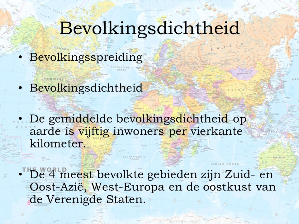 Bevolkingsdichtheid Bevolkingsspreiding Bevolkingsdichtheid De gemiddelde bevolkingsdichtheid op aarde is vijftig inwoners per vierkante kilometer. De