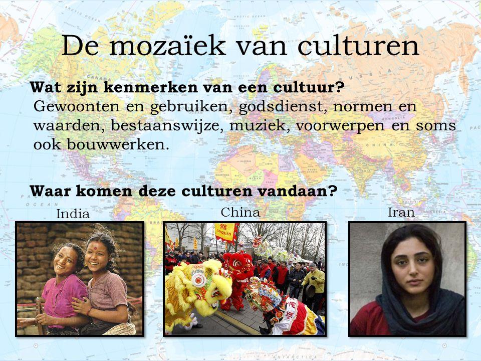 De mozaïek van culturen Wat zijn kenmerken van een cultuur? Waar komen deze culturen vandaan? India ChinaIran Gewoonten en gebruiken, godsdienst, norm