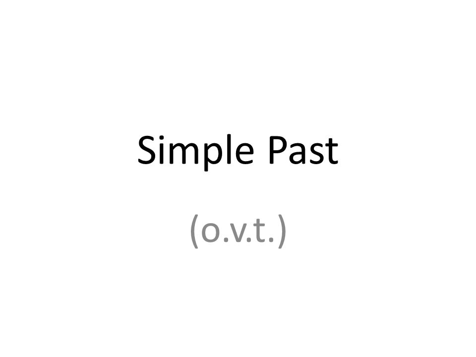 Simple Past (o.v.t.)