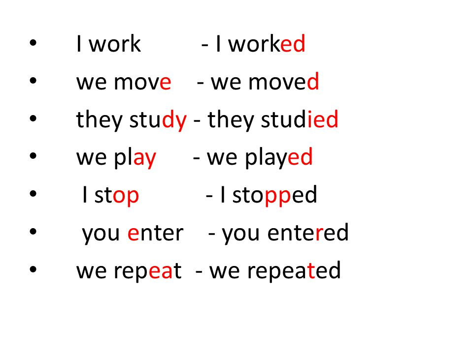 I work - I worked we move - we moved they study - they studied we play - we played I stop - I stopped you enter - you entered we repeat - we repeated