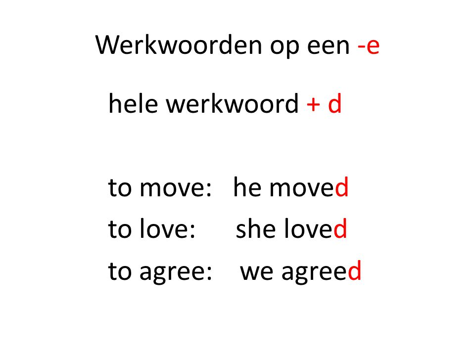 Werkwoorden op een -e hele werkwoord + d to move: he moved to love: she loved to agree: we agreed