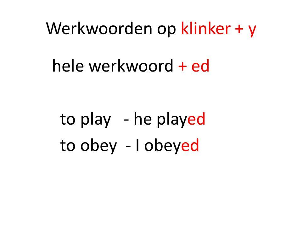 Werkwoorden op klinker + y hele werkwoord + ed to play - he played to obey - I obeyed