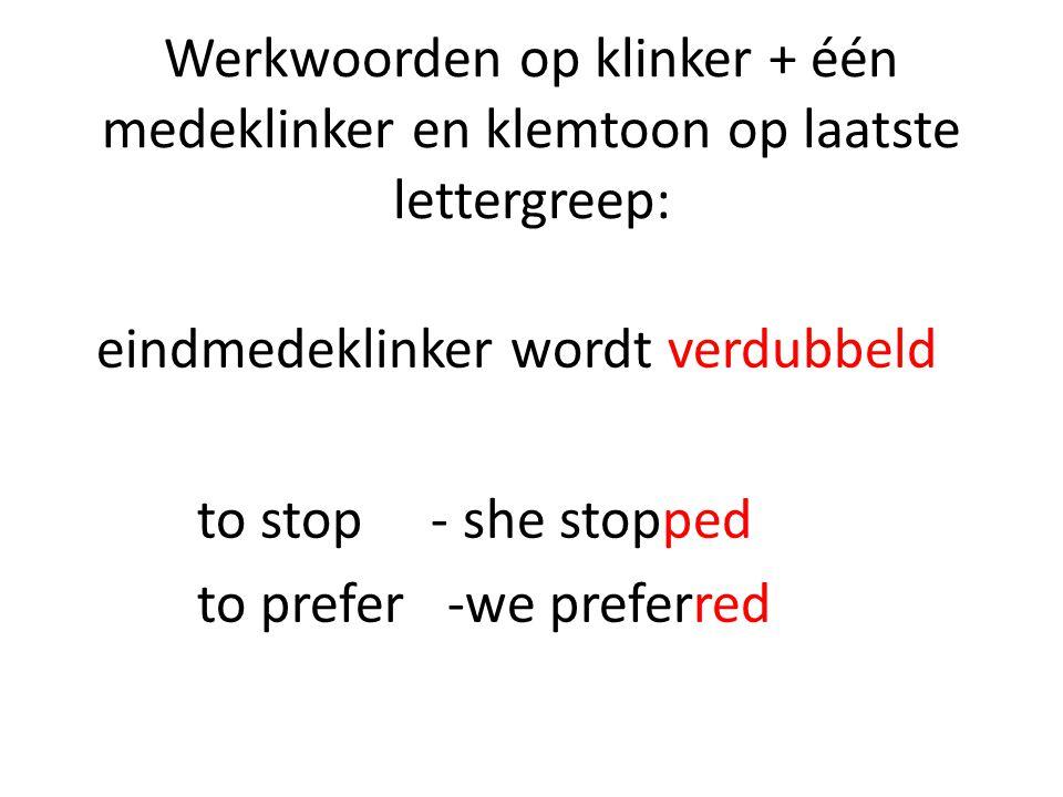 Werkwoorden op klinker + één medeklinker en klemtoon op laatste lettergreep: eindmedeklinker wordt verdubbeld to stop - she stopped to prefer -we pref