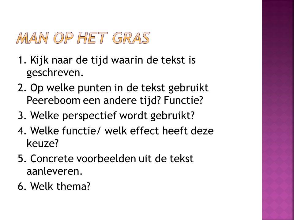 1. Kijk naar de tijd waarin de tekst is geschreven. 2. Op welke punten in de tekst gebruikt Peereboom een andere tijd? Functie? 3. Welke perspectief w