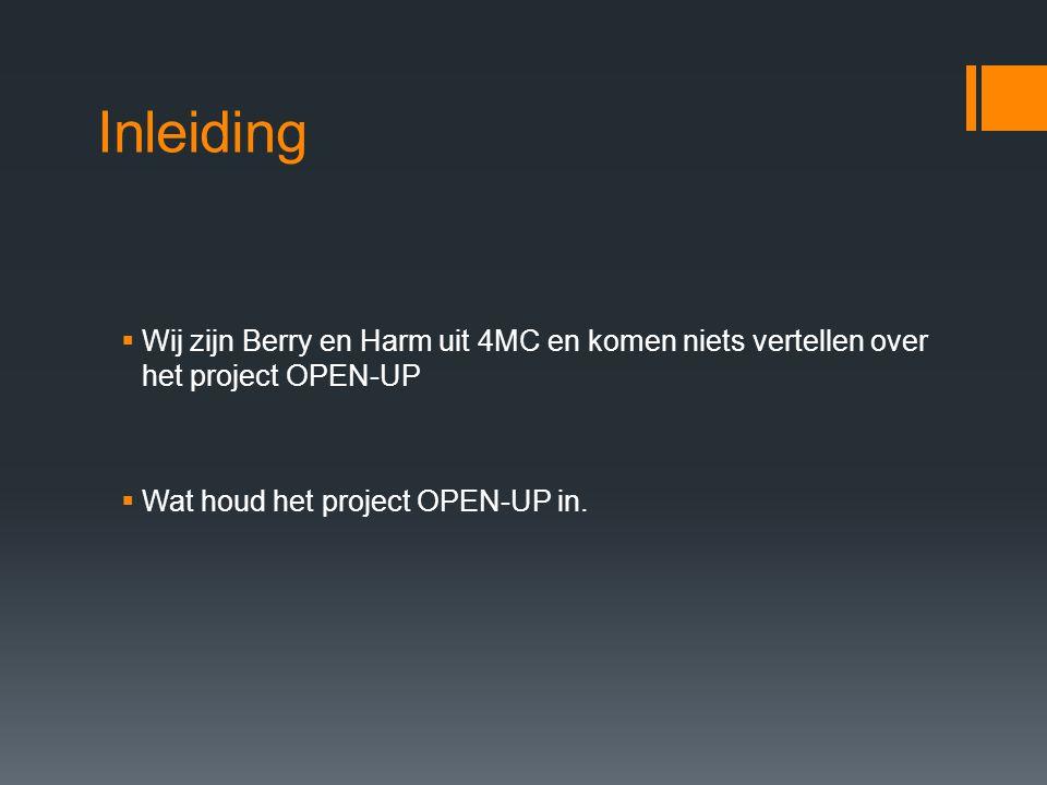 Inleiding  Wij zijn Berry en Harm uit 4MC en komen niets vertellen over het project OPEN-UP  Wat houd het project OPEN-UP in.