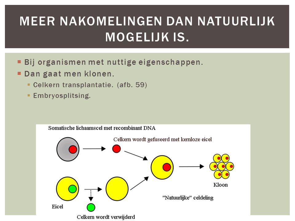  Bij organismen met nuttige eigenschappen. Dan gaat men klonen.
