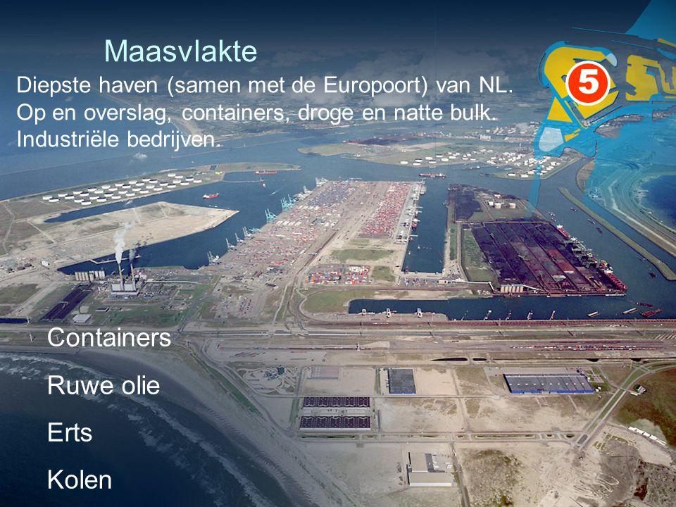 Maasvlakte 5 Containers Ruwe olie Erts Kolen Diepste haven (samen met de Europoort) van NL. Op en overslag, containers, droge en natte bulk. Industrië