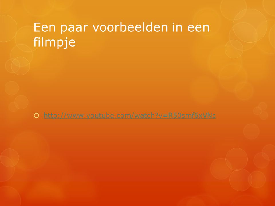 Een paar voorbeelden in een filmpje  http://www.youtube.com/watch?v=R50smf6xVNs http://www.youtube.com/watch?v=R50smf6xVNs