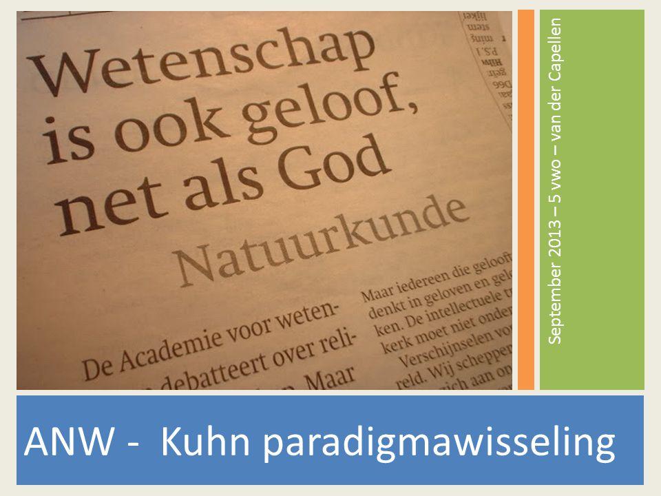 ANW - Kuhn paradigmawisseling September 2013 – 5 vwo – van der Capellen