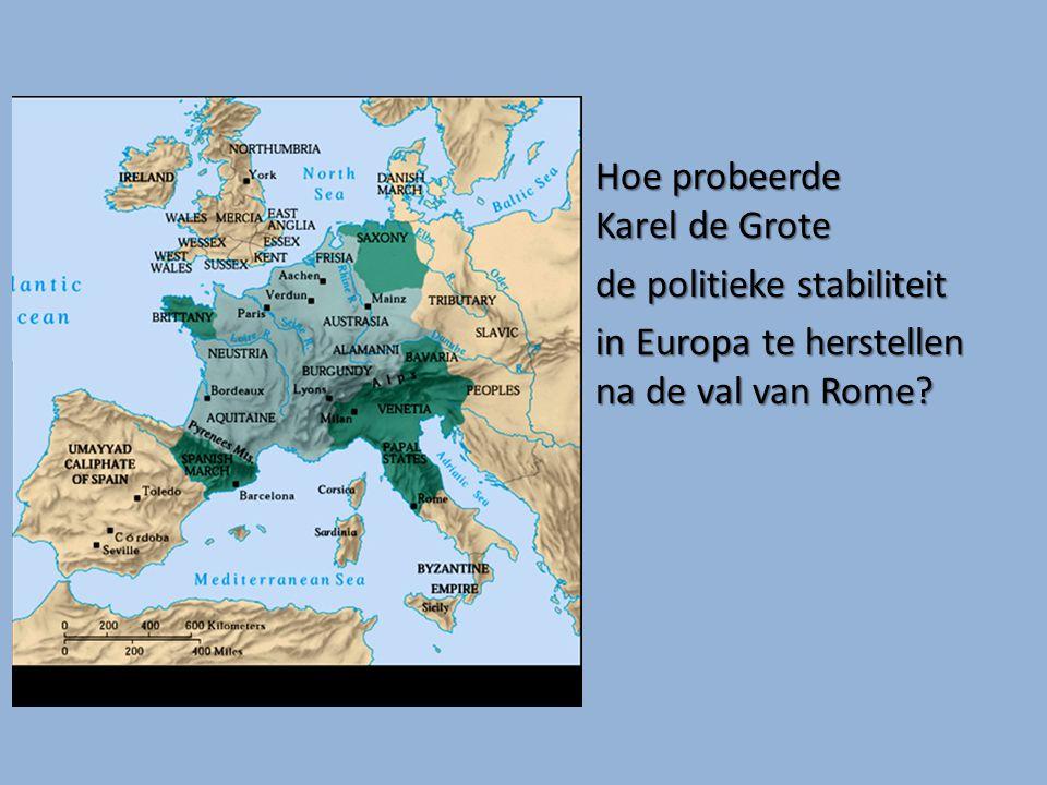 Hoe probeerde Karel de Grote de politieke stabiliteit in Europa te herstellen na de val van Rome?