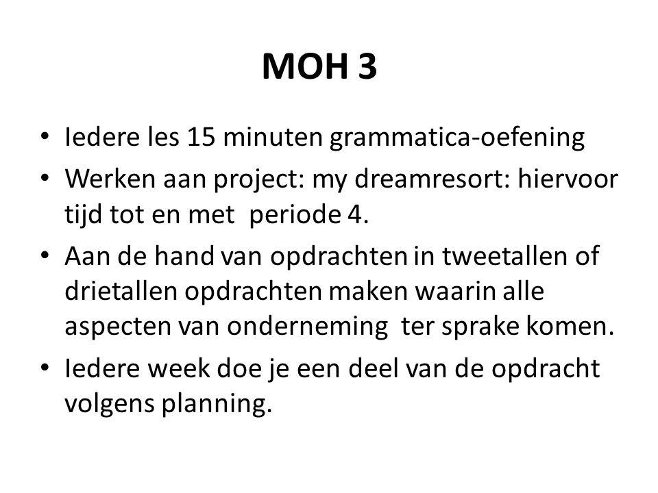 MOH 3 Iedere les 15 minuten grammatica-oefening Werken aan project: my dreamresort: hiervoor tijd tot en met periode 4. Aan de hand van opdrachten in