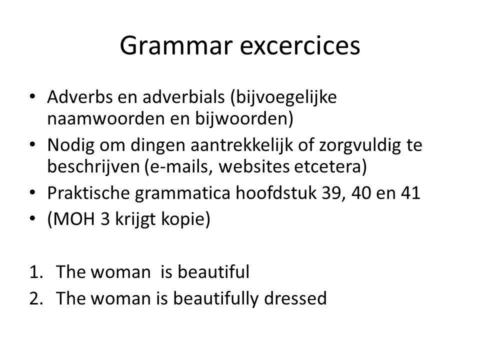 Grammar excercices Adverbs en adverbials (bijvoegelijke naamwoorden en bijwoorden) Nodig om dingen aantrekkelijk of zorgvuldig te beschrijven (e-mails