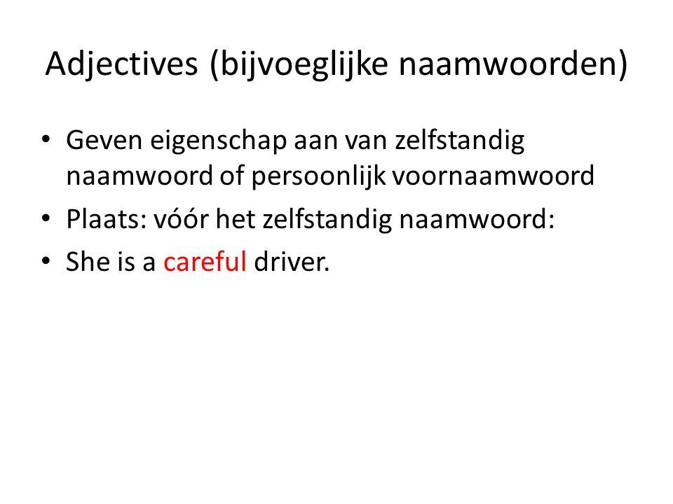 Adjectives (bijvoeglijke naamwoorden) Geven eigenschap aan van zelfstandig naamwoord of persoonlijk voornaamwoord Plaats: vóór het zelfstandig naamwoo