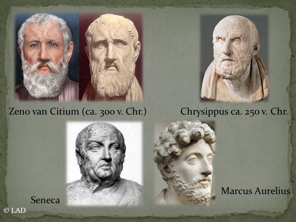 Zeno van Citium (ca. 300 v. Chr.) Chrysippus ca. 250 v. Chr. Seneca Marcus Aurelius © LAD