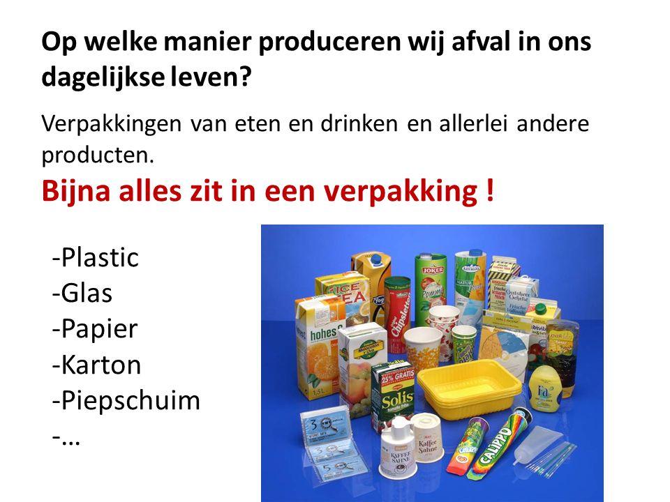 Op welke manier produceren wij afval in ons dagelijkse leven? Verpakkingen van eten en drinken en allerlei andere producten. Bijna alles zit in een ve