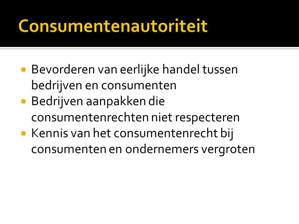  Bevorderen van eerlijke handel tussen bedrijven en consumenten  Bedrijven aanpakken die consumentenrechten niet respecteren  Kennis van het consum