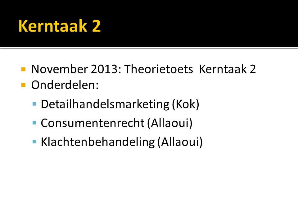  November 2013: Theorietoets Kerntaak 2  Onderdelen:  Detailhandelsmarketing (Kok)  Consumentenrecht (Allaoui)  Klachtenbehandeling (Allaoui)