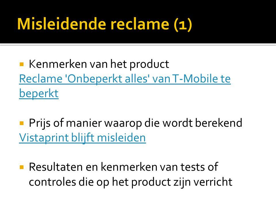  Kenmerken van het product Reclame 'Onbeperkt alles' van T-Mobile te beperkt  Prijs of manier waarop die wordt berekend Vistaprint blijft misleiden