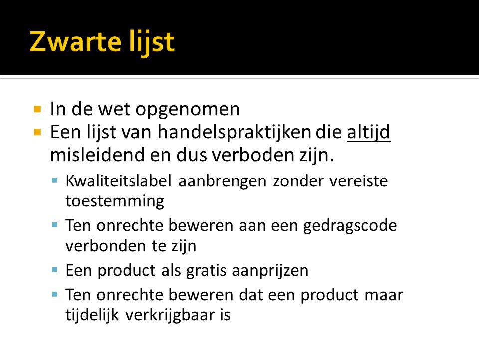  In de wet opgenomen  Een lijst van handelspraktijken die altijd misleidend en dus verboden zijn.  Kwaliteitslabel aanbrengen zonder vereiste toest