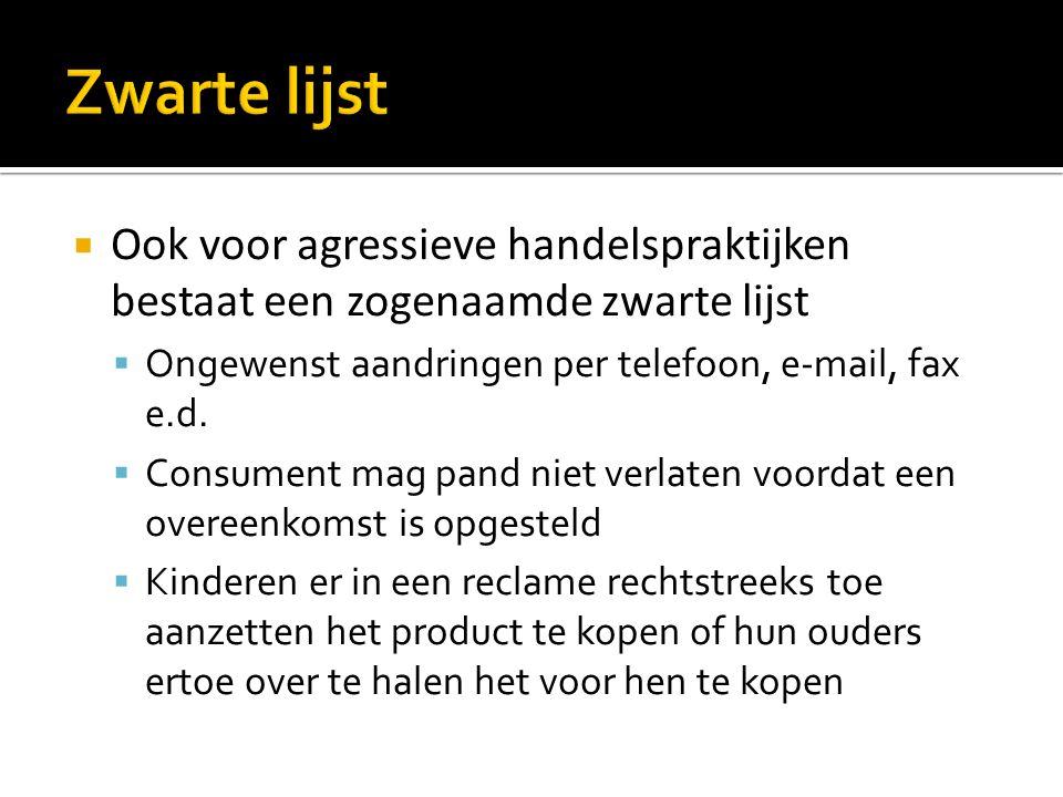  Ook voor agressieve handelspraktijken bestaat een zogenaamde zwarte lijst  Ongewenst aandringen per telefoon, e-mail, fax e.d.  Consument mag pand