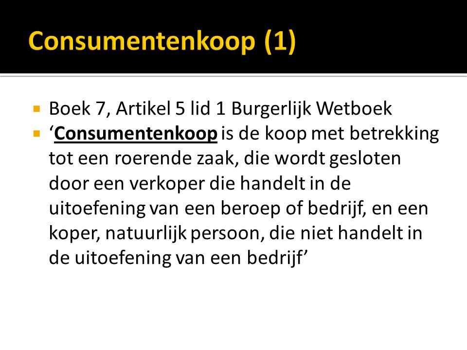  Boek 7, Artikel 5 lid 1 Burgerlijk Wetboek  'Consumentenkoop is de koop met betrekking tot een roerende zaak, die wordt gesloten door een verkoper