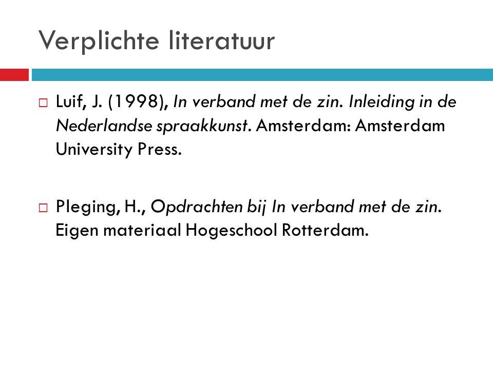 Verplichte literatuur  Luif, J. (1998), In verband met de zin. Inleiding in de Nederlandse spraakkunst. Amsterdam: Amsterdam University Press.  Pleg