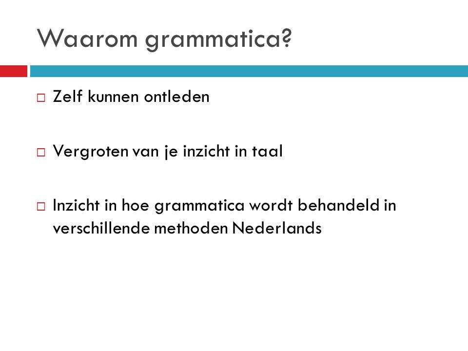 Waarom grammatica?  Zelf kunnen ontleden  Vergroten van je inzicht in taal  Inzicht in hoe grammatica wordt behandeld in verschillende methoden Ned