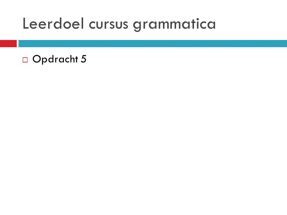 Leerdoel cursus grammatica  Opdracht 5