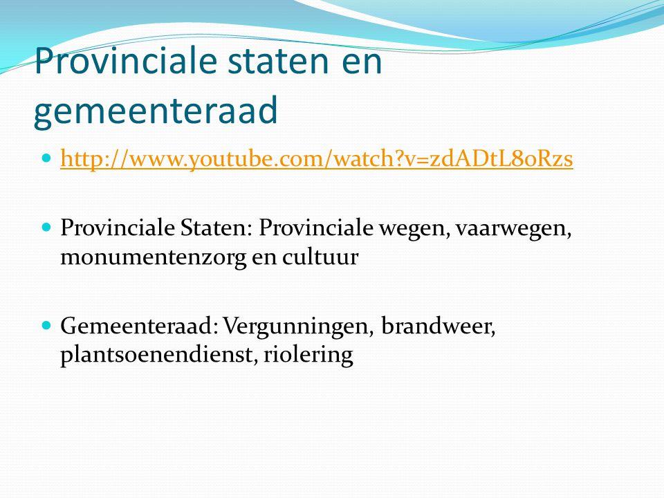 Provinciale staten en gemeenteraad http://www.youtube.com/watch?v=zdADtL8oRzs Provinciale Staten: Provinciale wegen, vaarwegen, monumentenzorg en cult