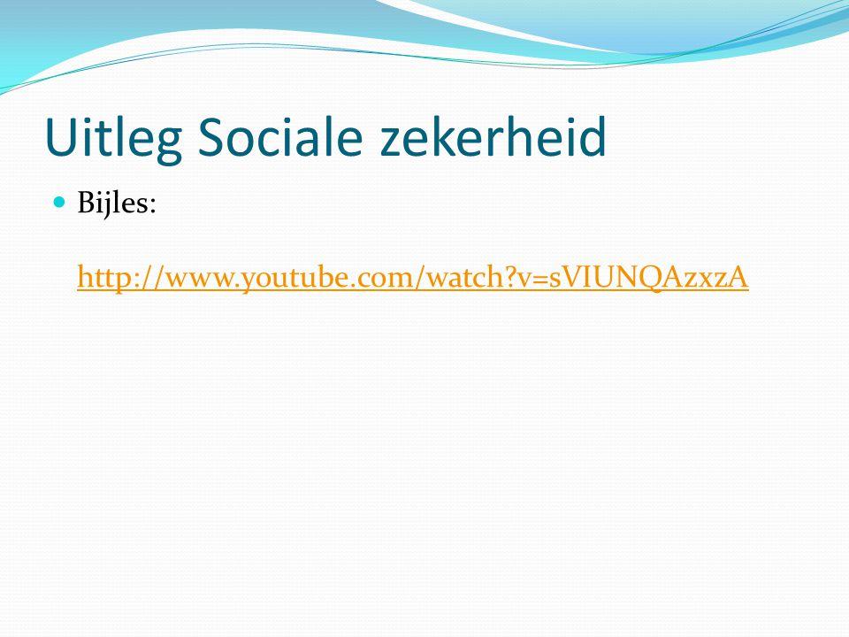 Uitleg Sociale zekerheid Bijles: http://www.youtube.com/watch?v=sVIUNQAzxzA http://www.youtube.com/watch?v=sVIUNQAzxzA