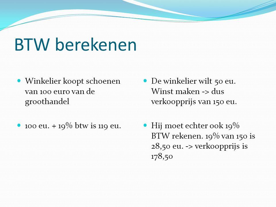 BTW berekenen Winkelier koopt schoenen van 100 euro van de groothandel 100 eu. + 19% btw is 119 eu. De winkelier wilt 50 eu. Winst maken -> dus verkoo