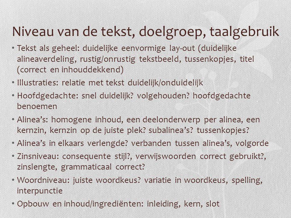 Niveau van de tekst, doelgroep, taalgebruik Tekst als geheel: duidelijke eenvormige lay-out (duidelijke alineaverdeling, rustig/onrustig tekstbeeld, t