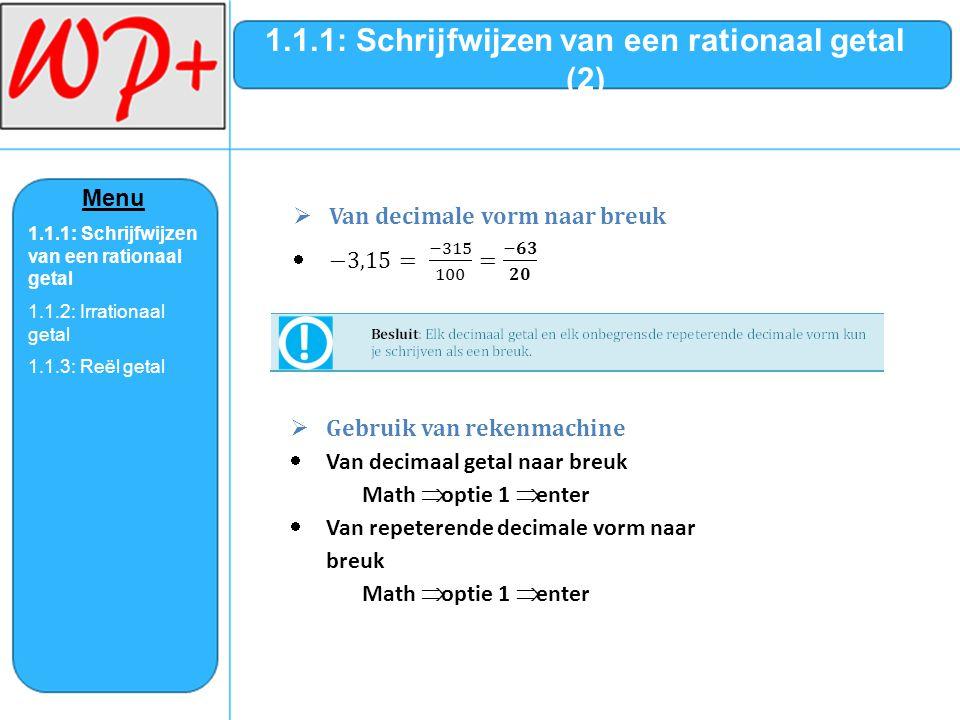 1.1.1: Schrijfwijzen van een rationaal getal (2)  Gebruik van rekenmachine  Van decimaal getal naar breuk Math  optie 1  enter  Van repeterende d