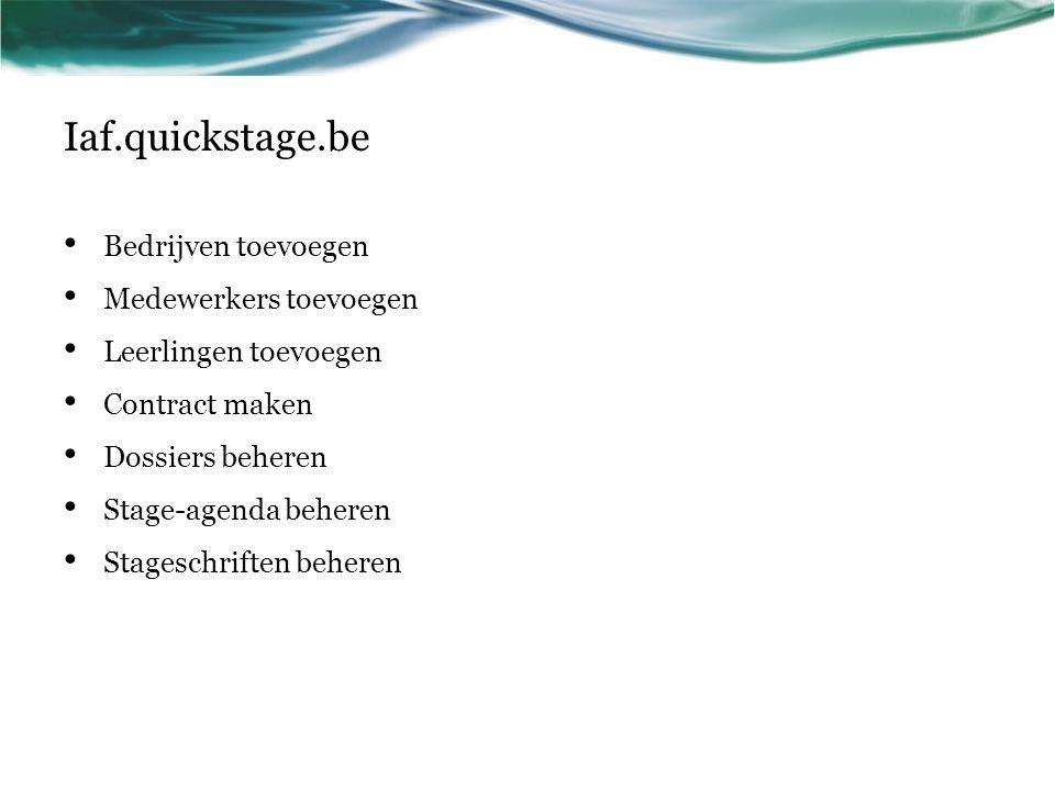 Iaf.quickstage.be Bedrijven toevoegen Medewerkers toevoegen Leerlingen toevoegen Contract maken Dossiers beheren Stage-agenda beheren Stageschriften b