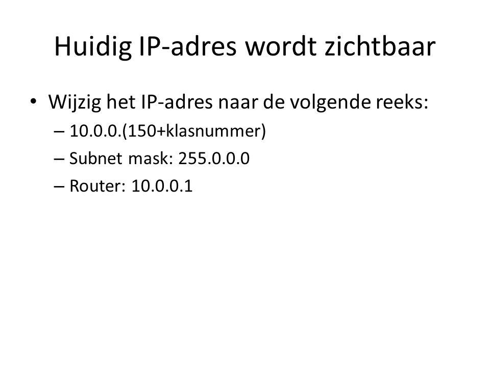 Huidig IP-adres wordt zichtbaar Wijzig het IP-adres naar de volgende reeks: – 10.0.0.(150+klasnummer) – Subnet mask: 255.0.0.0 – Router: 10.0.0.1