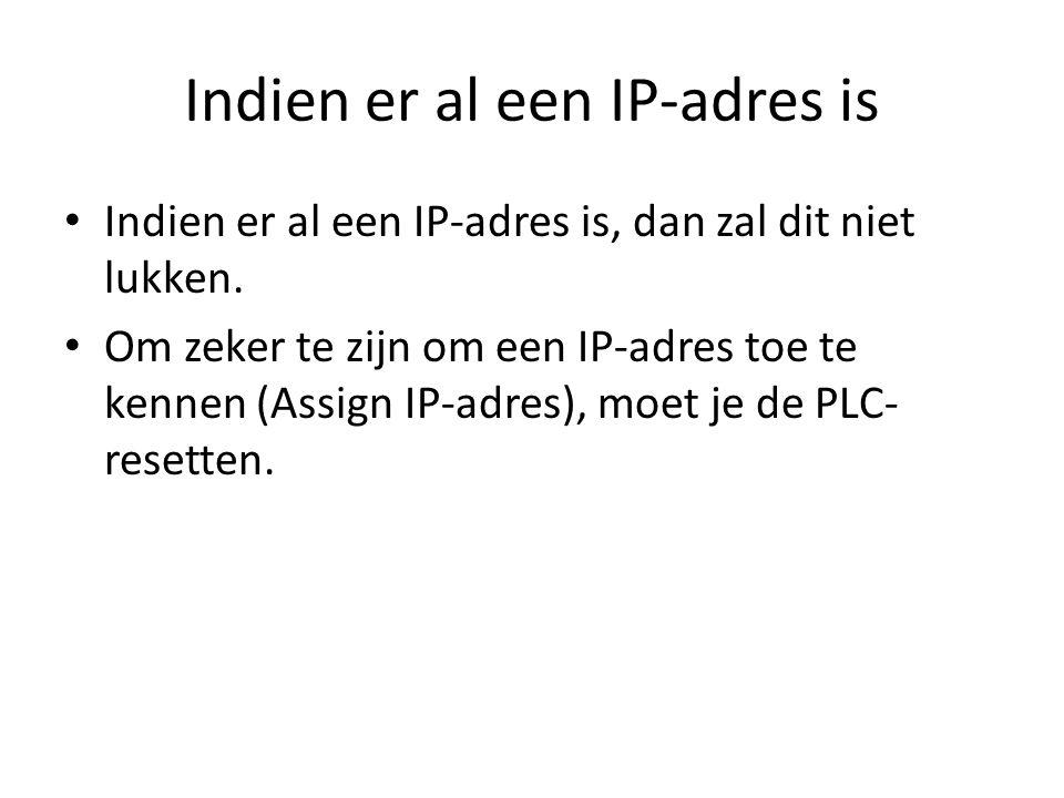 Indien er al een IP-adres is Indien er al een IP-adres is, dan zal dit niet lukken. Om zeker te zijn om een IP-adres toe te kennen (Assign IP-adres),