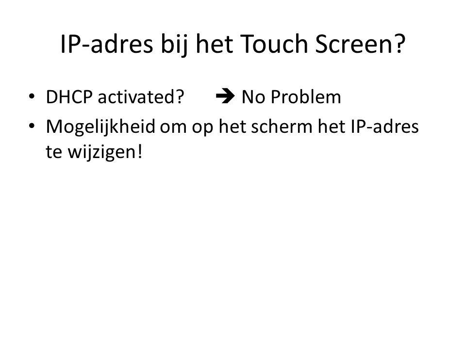 IP-adres bij het Touch Screen? DHCP activated?  No Problem Mogelijkheid om op het scherm het IP-adres te wijzigen!