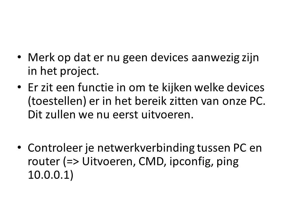 Merk op dat er nu geen devices aanwezig zijn in het project. Er zit een functie in om te kijken welke devices (toestellen) er in het bereik zitten van