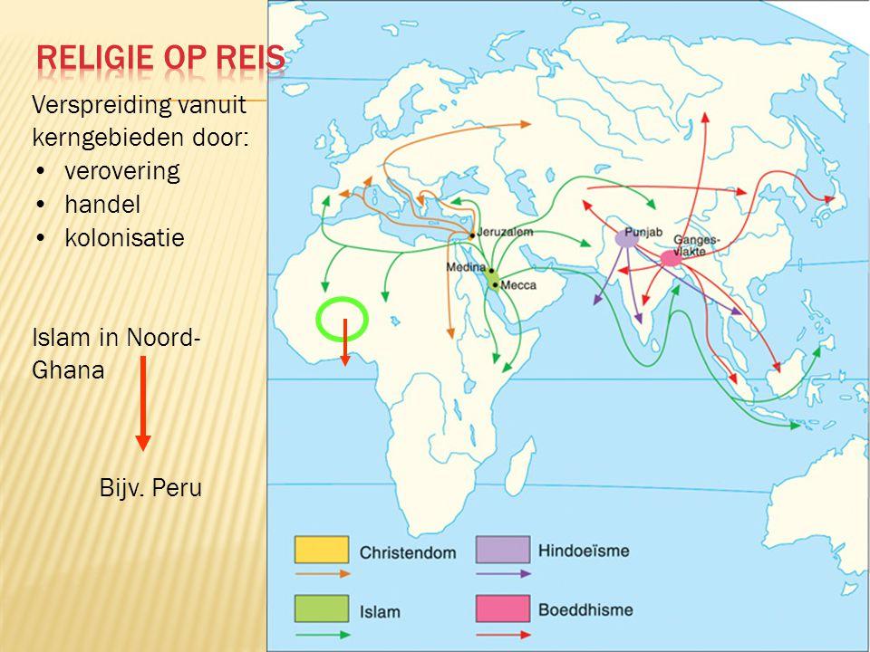 Verspreiding vanuit kerngebieden door: verovering handel kolonisatie Bijv. Peru Islam in Noord- Ghana