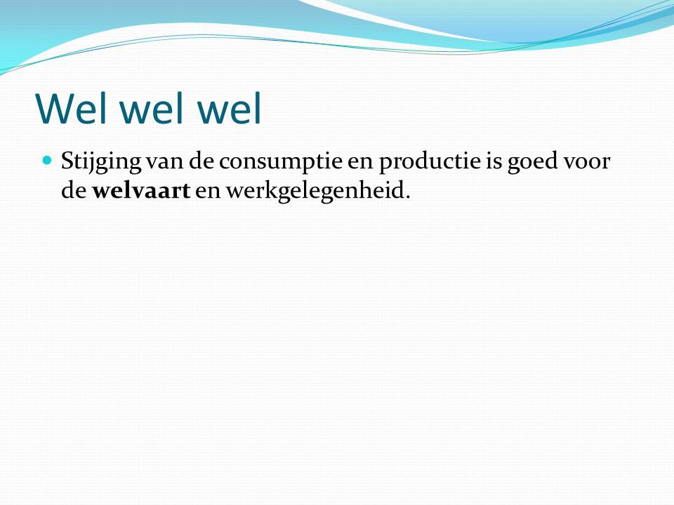 Wel wel wel Stijging van de consumptie en productie is goed voor de welvaart en werkgelegenheid.