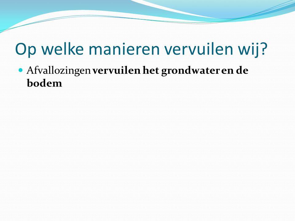 Afvallozingen vervuilen het grondwater en de bodem