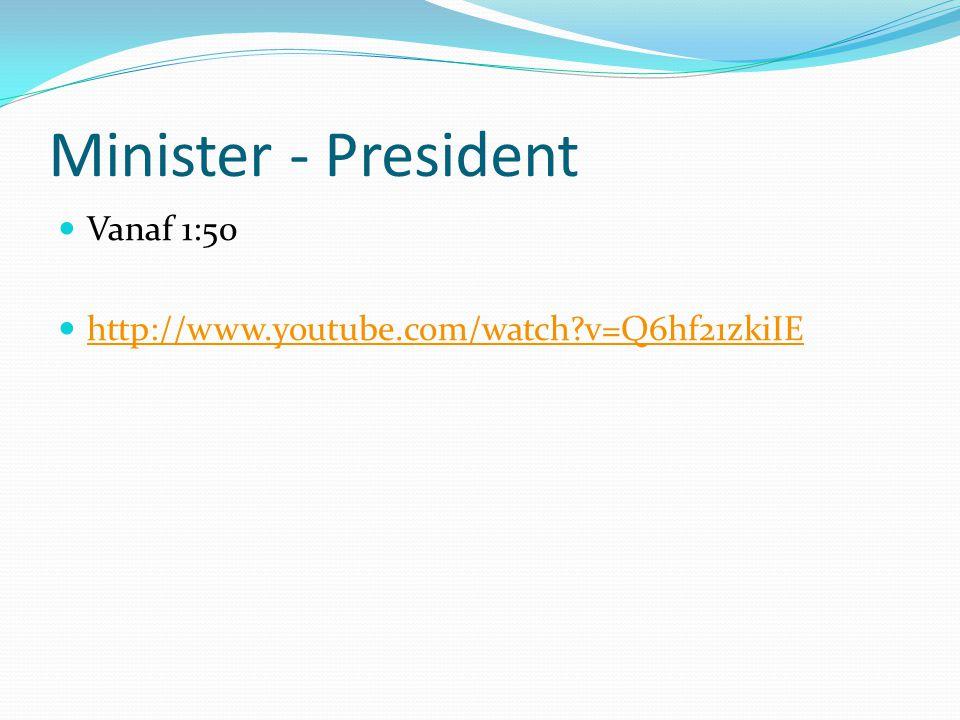 Minister - President Vanaf 1:50 http://www.youtube.com/watch v=Q6hf21zkiIE