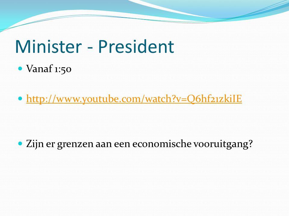 Minister - President Vanaf 1:50 http://www.youtube.com/watch v=Q6hf21zkiIE Zijn er grenzen aan een economische vooruitgang