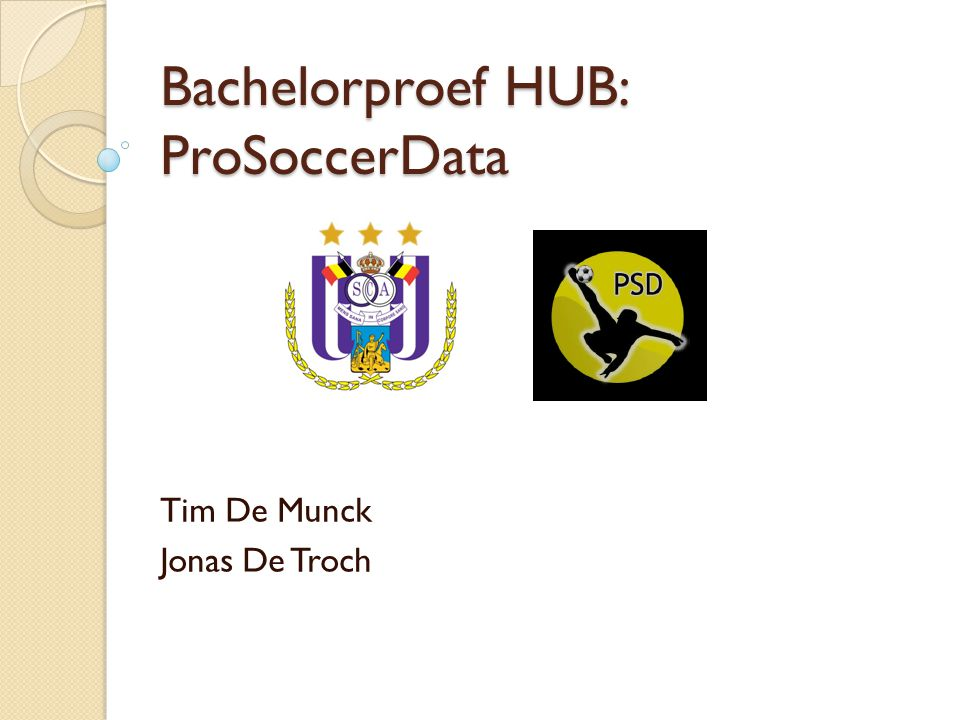 Bachelorproef HUB: ProSoccerData Tim De Munck Jonas De Troch