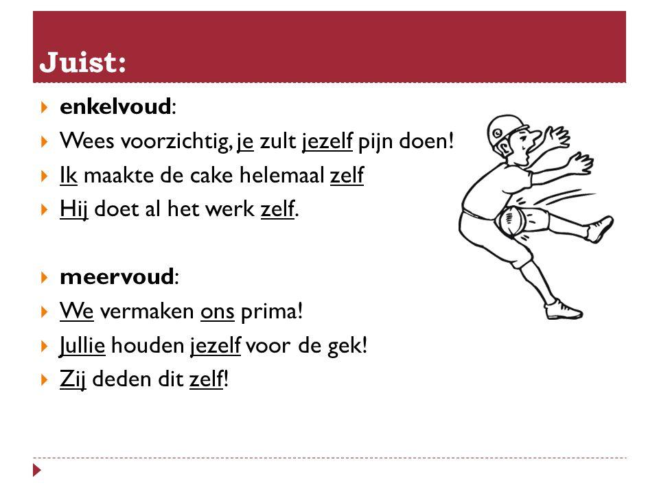  enkelvoud:  Be careful, you will hurt yourself.