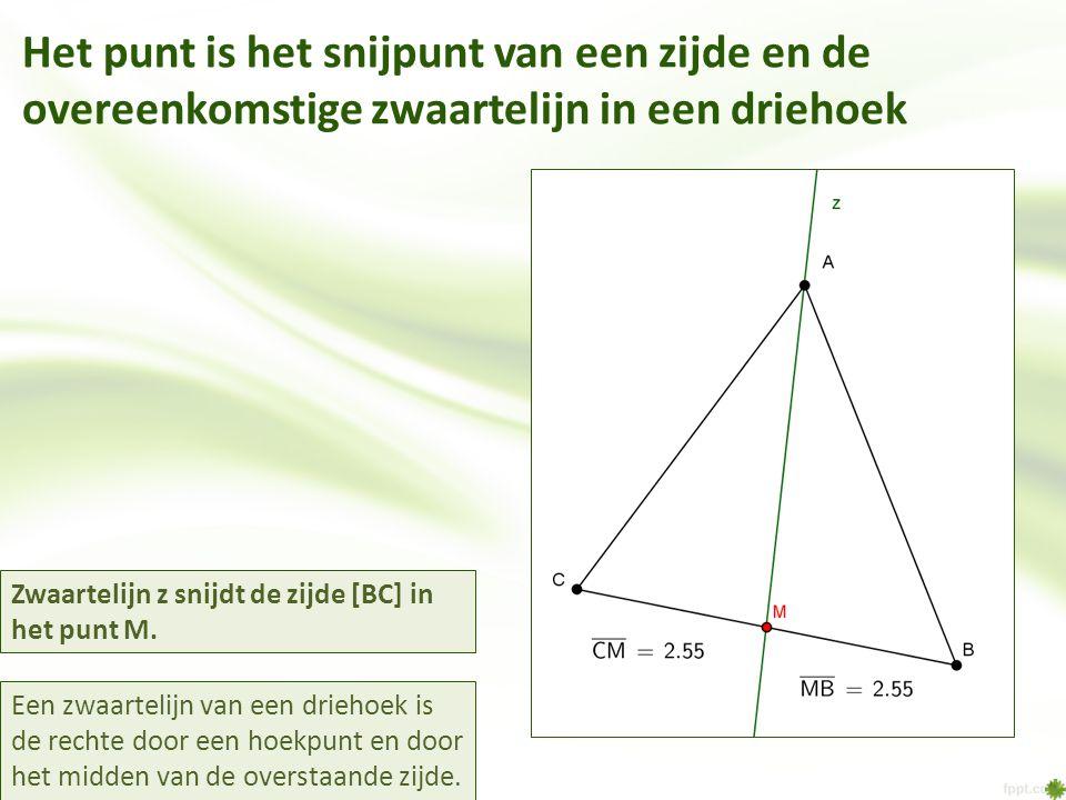 Het punt is het snijpunt van een zijde en de overeenkomstige zwaartelijn in een driehoek Een zwaartelijn van een driehoek is de rechte door een hoekpunt en door het midden van de overstaande zijde.