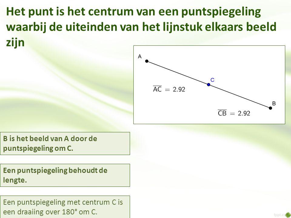 Het punt is het centrum van een puntspiegeling waarbij de uiteinden van het lijnstuk elkaars beeld zijn Een puntspiegeling met centrum C is een draaiing over 180° om C.