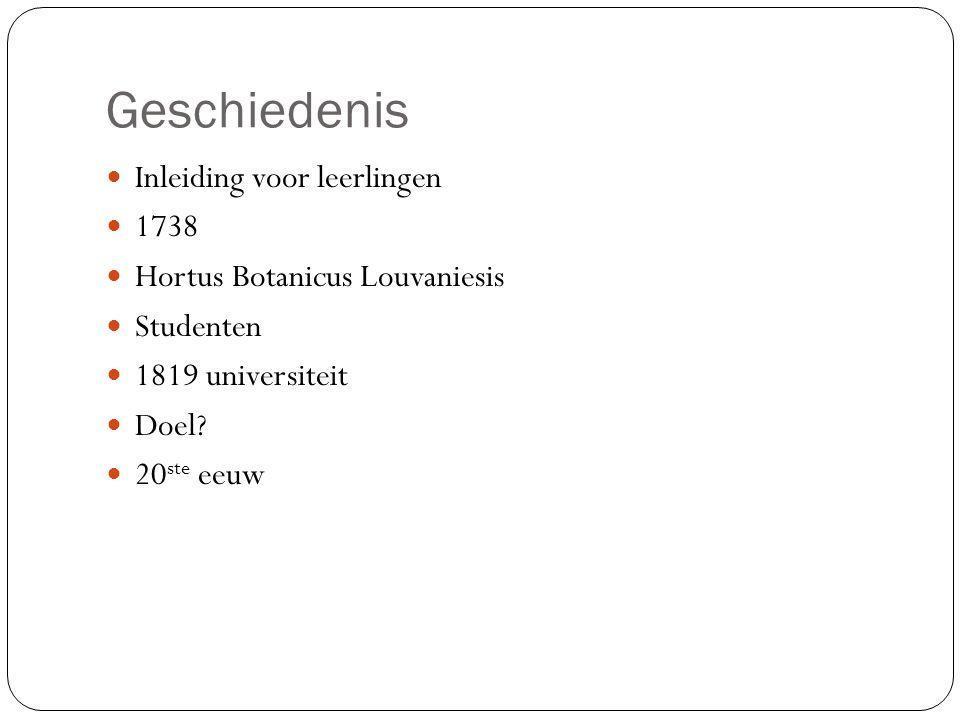 Geschiedenis Inleiding voor leerlingen 1738 Hortus Botanicus Louvaniesis Studenten 1819 universiteit Doel? 20 ste eeuw