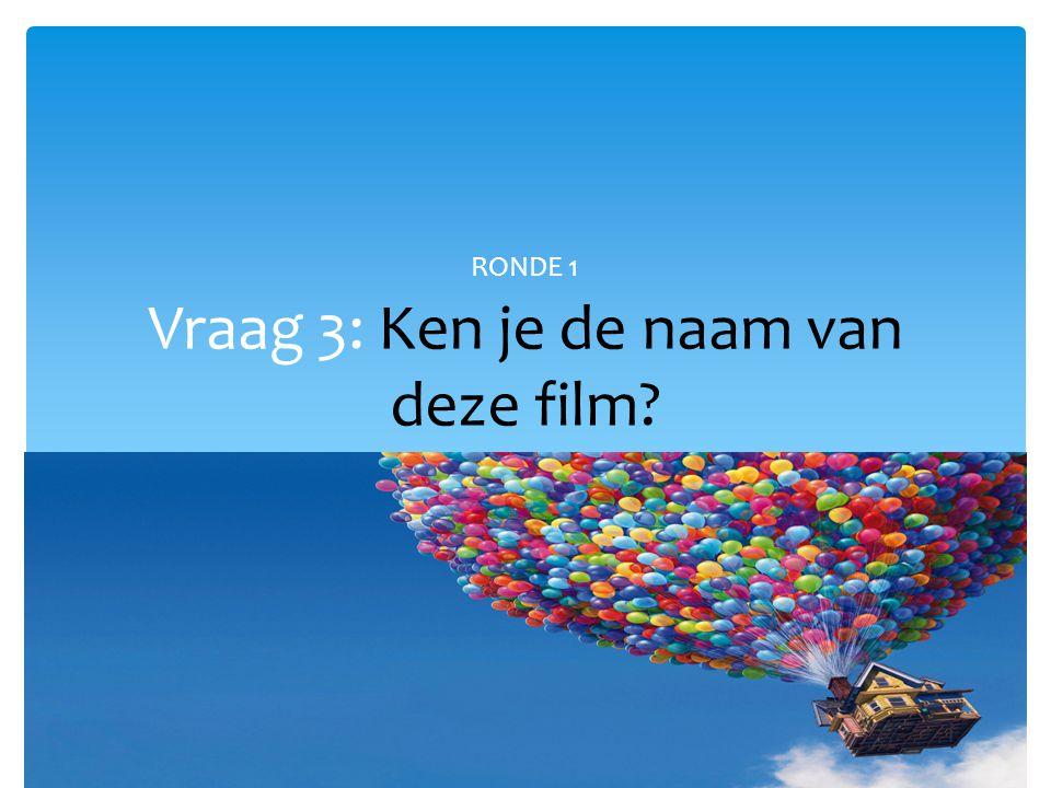 Vraag 3: Ken je de naam van deze film? RONDE 1