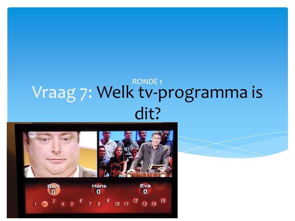Vraag 7: Welk tv-programma is dit? RONDE 1